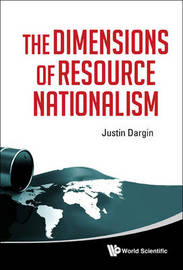 Dimensions Of Resource Nationalism, The by Justin Dargin