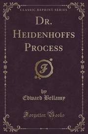 Dr. Heidenhoffs Process (Classic Reprint) by Edward Bellamy