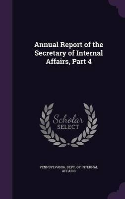 Annual Report of the Secretary of Internal Affairs, Part 4