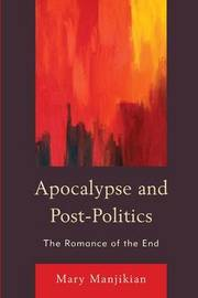 Apocalypse and Post-Politics by Mary Manjikian