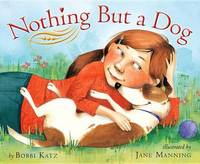 Nothing But a Dog by Bobbi Katz image