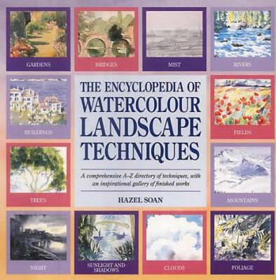 Encyclopedia of Watercolour Landscape Techniques by Hazel Soan
