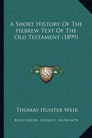 A Short History of the Hebrew Text of the Old Testament (1899) by Thomas Hunter Weir