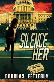 Silence Her by Douglas Fetterly