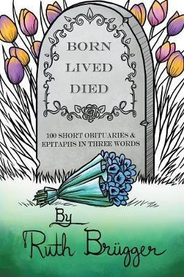 Born Lived Died by Ruth Brugger