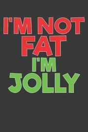 I'm Not Fat I'm Jolly by Red House Press