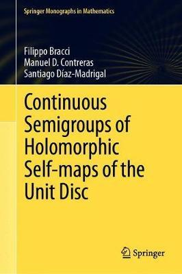 Continuous Semigroups of Holomorphic Self-maps of the Unit Disc by Filippo Bracci