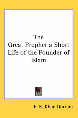 The Great Prophet a Short Life of the Founder of Islam by F. K. Khan Durrani image