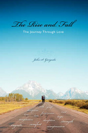 The Rise and Fall: The Journey Through Love by John S Garguilo image
