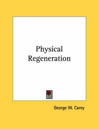 Physical Regeneration by George W Carey