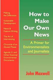 How to Make Our Own News by John Maxwell