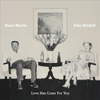 Love Has Come For You by Steve Martin & Edie Brickell