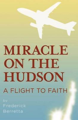 Miracle on the Hudson: A Flight of Faith by Fred Berretta image