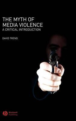 The Myth of Media Violence by David Trend