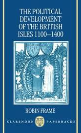 The Political Development of the British Isles 1100-1400 by Robin Frame