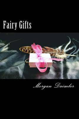 Fairy Gifts by Morgan Daimler