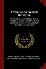 A Treatise on Practical Surveying by Robert Gibson image