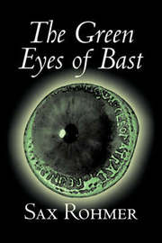 The Green Eyes of Bast by Sax Rohmer, Fiction, Action & Adventure by Sax Rohmer