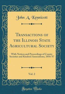 Transactions of the Illinois State Agricultural Society, Vol. 2 by John a Kennicott
