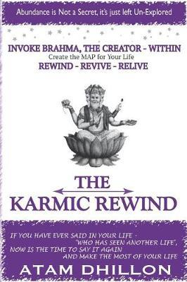 The Karmic Rewind - Invoke Brahma the Creator Within by Mr Atam Dhillon
