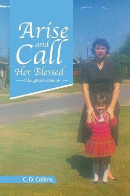 Arise and Call Her Blessed by C. D. Collins image