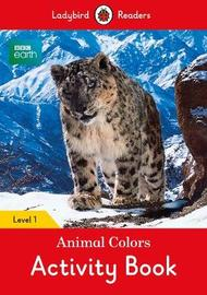 BBC Earth: Animal Colors Activity book - Ladybird Readers Level 1 by Ladybird