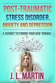 Post-Traumatic Stress Disorder, Anxiety and Depression by J.L. Martin