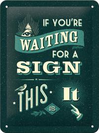 Nostalgic Art: Tin Sign - If You're Waiting For A Sign