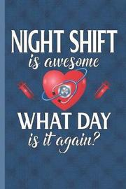 Night Shift Is Awesome What Day Is It Again by Nursing Care Press image