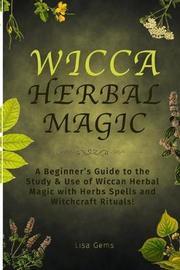 Wicca Herbal Magic by Lisa Gems