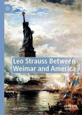 Leo Strauss Between Weimar and America by Adi Armon