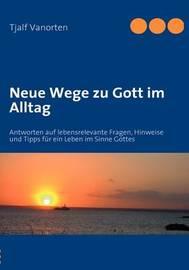Neue Wege Zu Gott Im Alltag by Tjalf Vanorten image