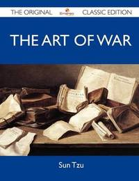 The Art of War - The Original Classic Edition by Sun Tzu