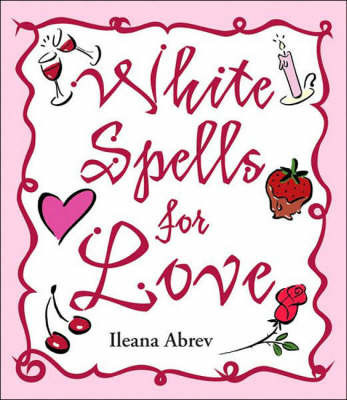 White Spells for Love by Ileana Abrev
