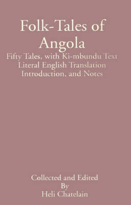 Folk-Tales of Angola: Fifty Tales, with Ki-Mbundu Text Literal English Translation Introduction, and Notes