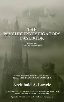 The Psychic Investigators Casebook by Archibald Lawrie