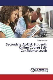 Secondary At-Risk Students' Online Course Self-Confidence Levels by Dennison Shane