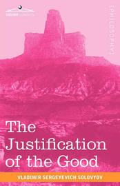 The Justification of the Good by Vladimir Sergeyevich Solovyov