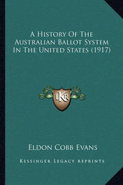 A History of the Australian Ballot System in the United States (1917) by Eldon Cobb Evans