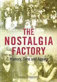 The Nostalgia Factory by Douwe Draaisma