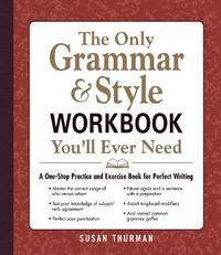 The Only Grammar & Style Workbook You'll Ever Need by Susan Thurman