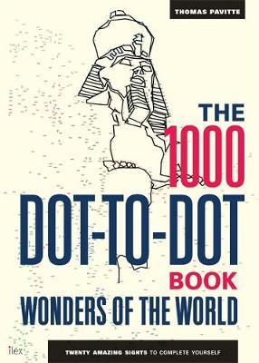 The 1000 Dot-to-Dot Book: Wonders of the World by Thomas Pavitte