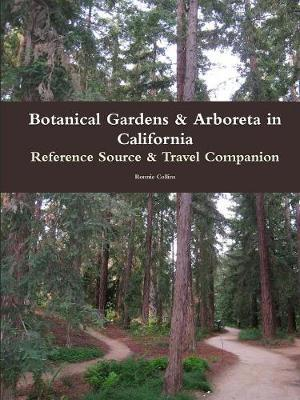 Botanical Gardens & Arboreta in California: Reference Source & Travel Companion by Ronnie Collins image