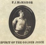 Spirit Of The Golden Juice by F.J. McMahon