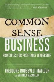 Common-Sense Business by Theodore Roosevelt Malloch