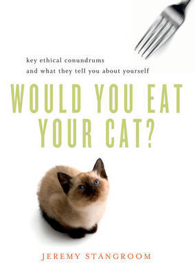 Would You Eat Your Cat? by Jeremy Stangroom