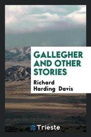 Gallegher and Other Stories by Richard Harding Davis