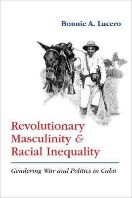 Revolutionary Masculinity and Racial Inequality by Bonnie A. Lucero