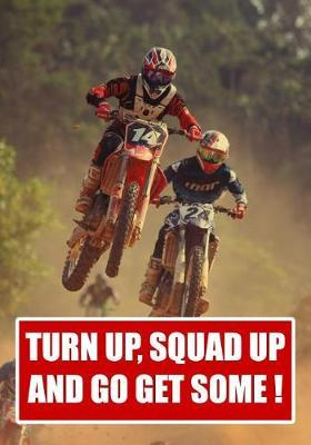 Turn Up Squad Up and Go Get Some !. by Dirt Bike Archangels