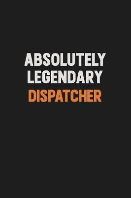 Absolutely Legendary Dispatcher by Camila Cooper
